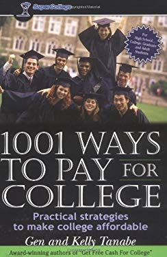 1001 Ways to Pay for College: Practical Strategies to Make College Affordable 9780965755689