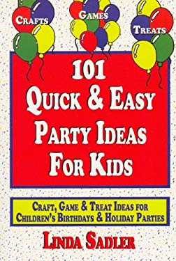 101 Quick & Easy Party Ideas for Kids: Craft, Game and Treat Ideas for Children's Birthdays & Holiday Parties 9780965852739
