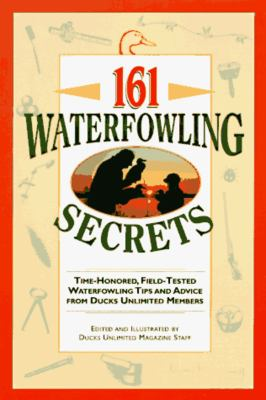 161 Waterfowling Secrets: Time-Honored, Field-Tested Waterfowling Tips and Advice from Ducks Unlimited Members 9780961727925