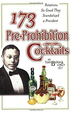 173 Pre-Prohibition Cocktails: Potions So Good They Scandalized a President 9780965433327