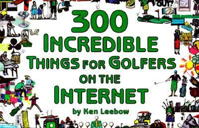 300 Incredible Things for Golfers on the Internet 9780965866835