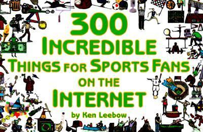 300 Incredible Things for Sports Fans on the Internet 9780965866828