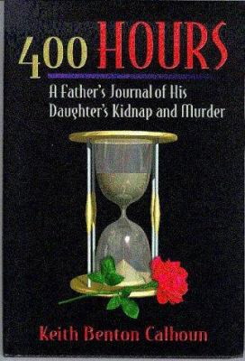 400 Hours: A Father's Journal of His Daughter's Kidnap and Murder 9780966307825