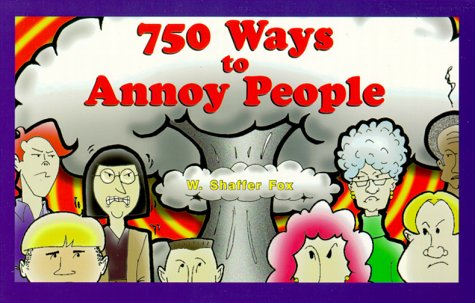 750 Ways to Annoy People 9780967239996