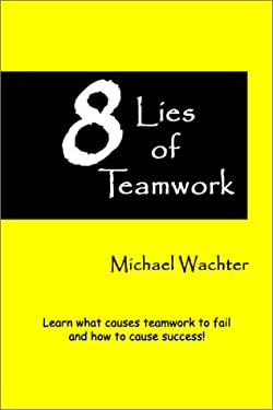 8 Lies of Teamwork 9780966131239