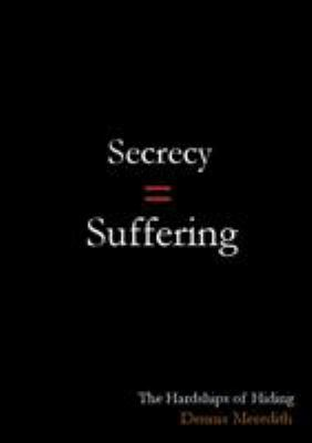 SECRECY = SUFFERING: The Hardships of Hiding