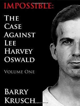 Impossible: The Case Against Lee Harvey Oswald (Volume One) 9780962098147