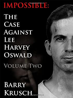 Impossible: The Case Against Lee Harvey Oswald (Volume Two) 9780962098154