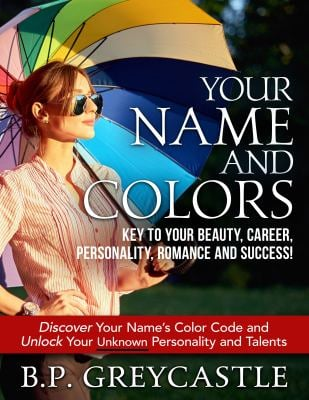 YOUR NAME AND COLORS: Key To Your Beauty, Career, Personality, Romance and Success!