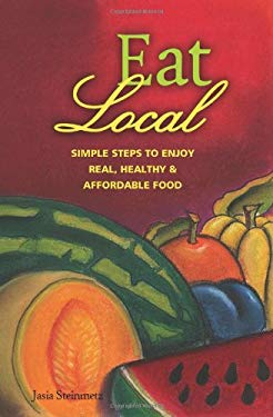 Eat Local: Simple Steps to Enjoy Real, Healthy & Affordable Food 9780963281456