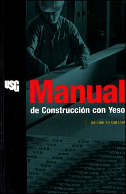 Manual de Construccion Con Yeso = Gypsum Construction Handbook 9780963686244
