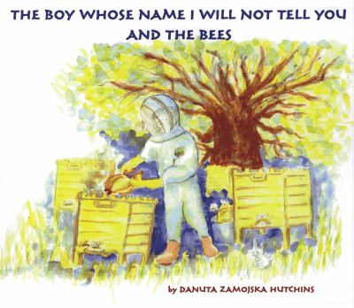 The Boy Whose Name I Will Not Tell You and the Bees 9780964040021