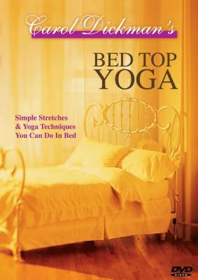 Bed Top Yoga: Simple Stretches & Yoga Techniques You Can Do in Bed 9780964568358