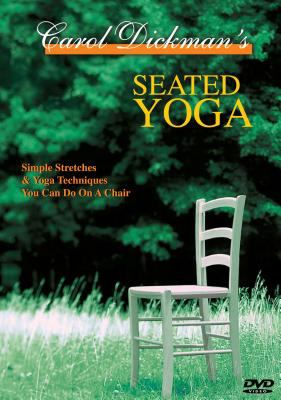Seated Yoga: Simple Stretches & Yoga Techniques You Can Do on a Chair 9780964568365