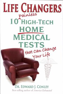 Life Changers: 10 Painless High-Tech Home Medical Tests That Can Change Your Life 9780965254441