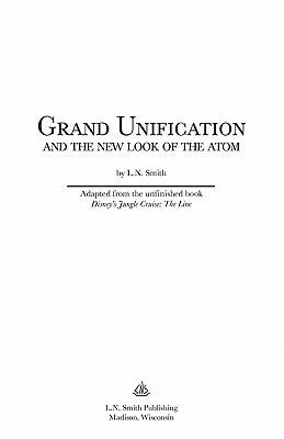 Grand Unification and the New Look of the Atom 9780965331616