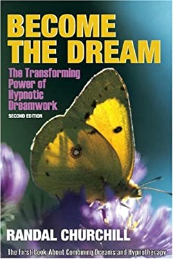 Become the Dream: Trasnforming Power of Hypnotic Dreamwork, Second Edition 9780965621830