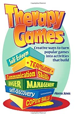 Therapy Games: Creative Ways to Turn Popular Games Into Activities That Build Self-Esteem, Teamwork, Communication Skills, Anger Management, Self-Disc