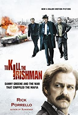 To Kill the Irishman: Danny Greene and the War That Crippled the Mafia 9780966250862