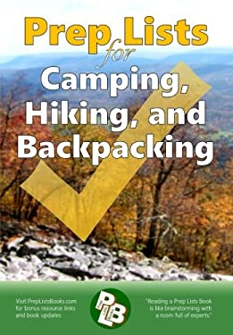 Prep Lists for Camping, Hiking, and Backpacking: A Quick Reference Guide with lists of everything you need to plan for your next adventure or to ... n