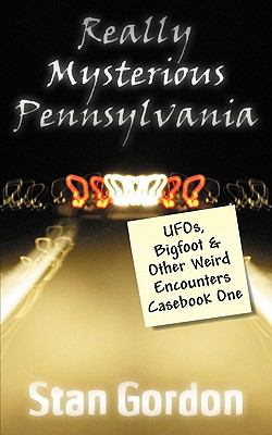 Really Mysterious Pennsylvania: UFOs, Bigfoot & Other Weird Encounters Casebook One 9780966610826