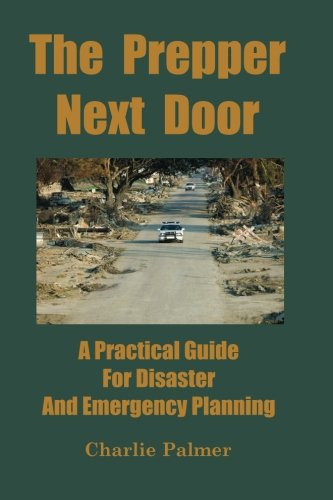 The Prepper Next Door: A Practical Guide for Disaster and Emergency Planning