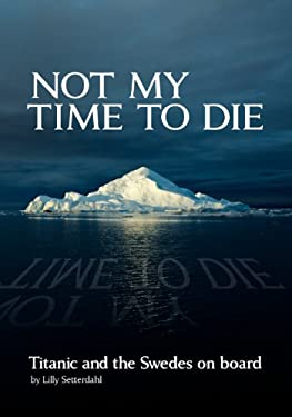 Not My Time to Die - Titanic and the Swedes on Board 9780967217680