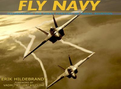 Fly Navy: Celebrating the First Century of Naval Aviation 9780967404080