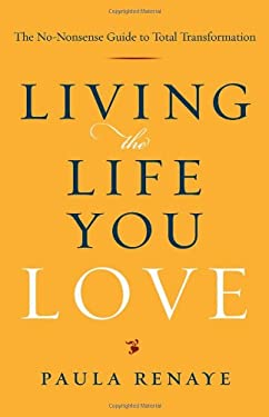 Living the Life You Love: The No-Nonsense Guide to Total Transformation 9780967478692