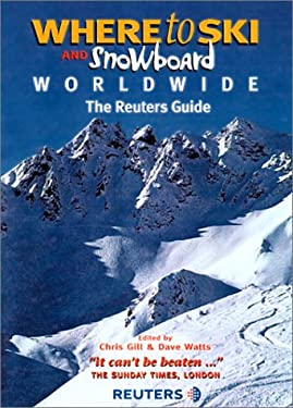 Where To Ski and Snowboard Worldwide: The Reuters Guide 9780967674766