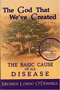 The God That We've Created: The Basic Cause of All Disease 9780967686141