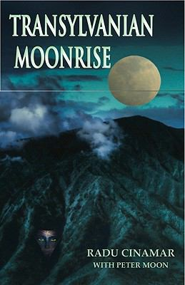 Transylvanian Moonrise: A Secret Initiation in the Mysterious Land of the Gods 9780967816289