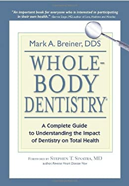 Whole-Body Dentistry: A Complete Guide to Understanding the Impact of Dentistry on Total Health 9780967844312