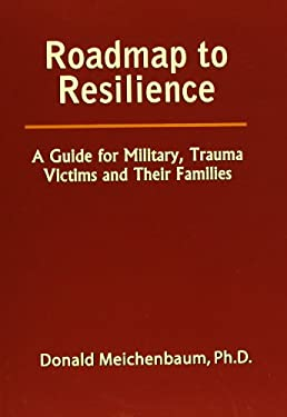 Roadmap to Resilience: A Guide for Military, Trauma Victims and Their Families 9780969884026