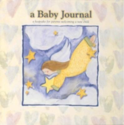 A Baby Journal: A Keepsake for Parents Welcoming a New Child 9780965244848