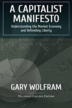 A Capitalist Manifesto: Understanding The Market Economy And Defending Liberty