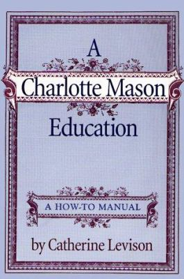 A Charlotte Mason Education: A How-To Manual 9780965504409