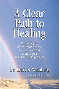 A Clear Path to Healing: Reclaiming the Inner Healing Power of Body and Mind to Reach Your Optimum Health Potential 9780967936000