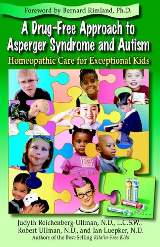 A Drug-Free Approach to Asperger Syndrome and Autism: Homeopathic Care for Exceptional Kids 9780964065468