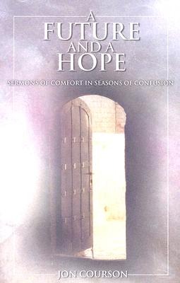 A Future and a Hope: Sermons of Comfort in Seasons of Confusion 9780967666105