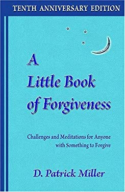 A Little Book of Forgiveness: Challenges and Meditations for Anyone with Something to Forgive 9780965680974