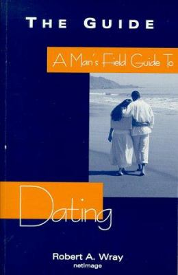 A Mans Field Guide to Dating 9780966972306