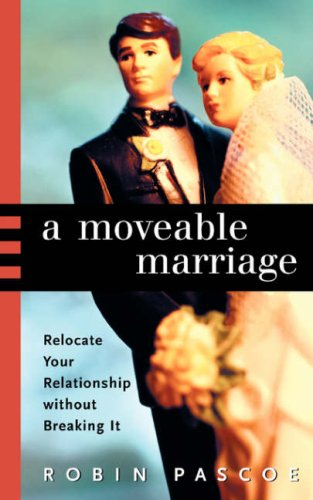 A Moveable Marriage: Relocate Your Relationship Without Breaking It 9780968676028