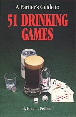 A Partier's Guide to 51 Drinking Games 9780964967809