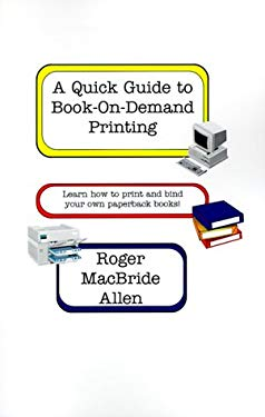 A Quick Guide to Book-On-Demand Printing: Learn How to Print and Bind Your Own Paperback Books 9780967178301
