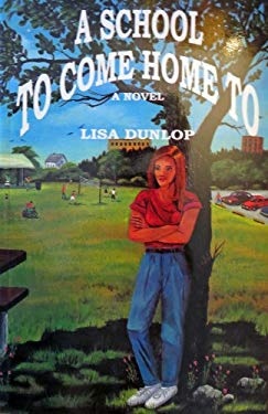 A School to Come Home To By Lisa Dunlop (A Novel)
