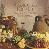 A Taste of the Good Life: From the Heart of the Mediterranean