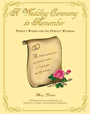 A Wedding Ceremony to Remember: Perfect Words for the Perfect Wedding 9780966874587