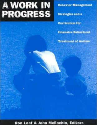 A Work in Progress: Behavior Management Strategies and a Curriculum for Intensive Behavioral Treatment of Autism 9780966526608
