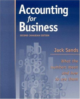 Accounting for Business Canadian Edition: What the Numbers Mean and How to Use Them 9780968562123